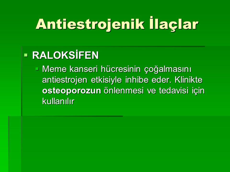 Antiestrojenik İlaçlar  RALOKSİFEN  Meme kanseri hücresinin çoğalmasını antiestrojen etkisiyle inhibe eder. Klinikte osteoporozun önlenmesi ve tedav