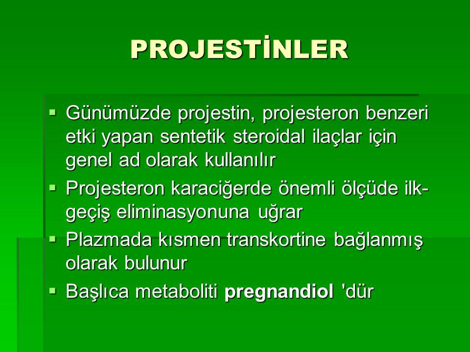 PROJESTİNLER  Günümüzde projestin, projesteron benzeri etki yapan sentetik steroidal ilaçlar için genel ad olarak kullanılır  Projesteron karaciğerd