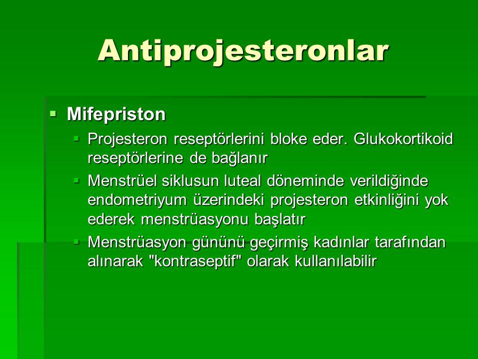 Antiprojesteronlar  Mifepriston  Projesteron reseptörlerini bloke eder. Glukokortikoid reseptörlerine de bağlanır  Menstrüel siklusun luteal dönemi