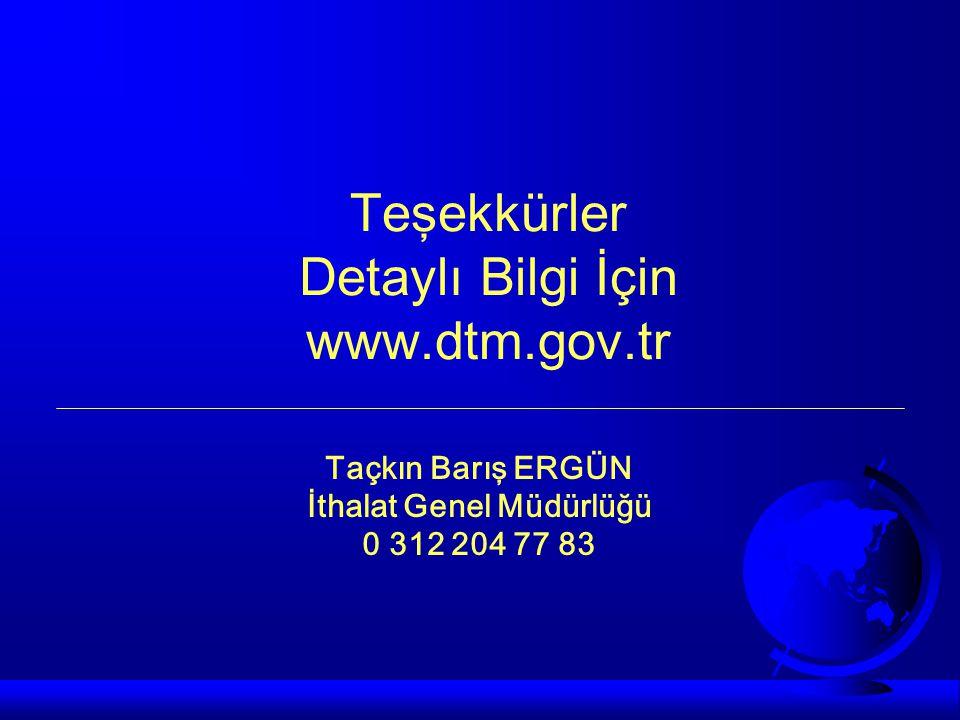 Teşekkürler Detaylı Bilgi İçin www.dtm.gov.tr Taçkın Barış ERGÜN İthalat Genel Müdürlüğü 0 312 204 77 83