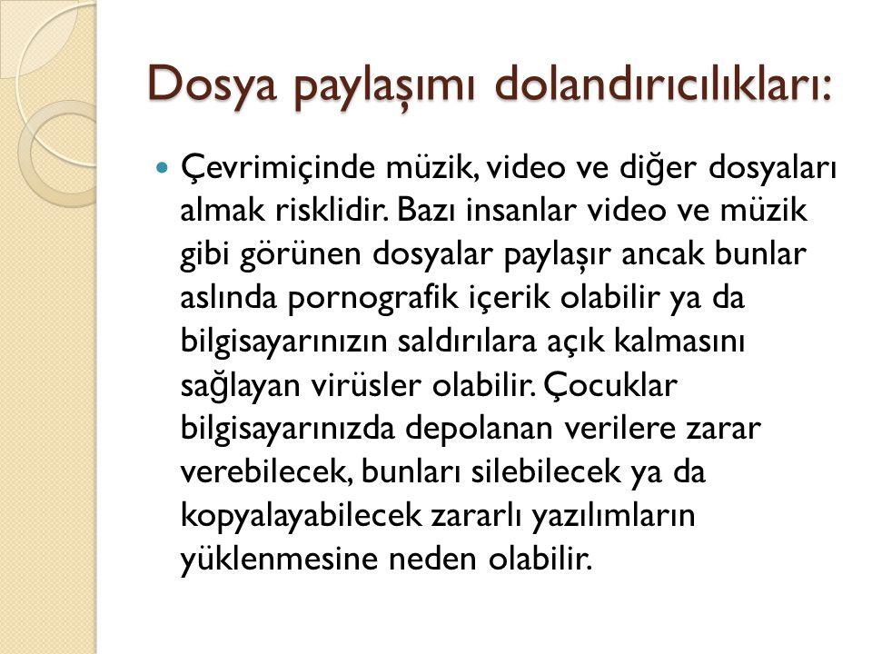 Dosya paylaşımı dolandırıcılıkları: Çevrimiçinde müzik, video ve di ğ er dosyaları almak risklidir.