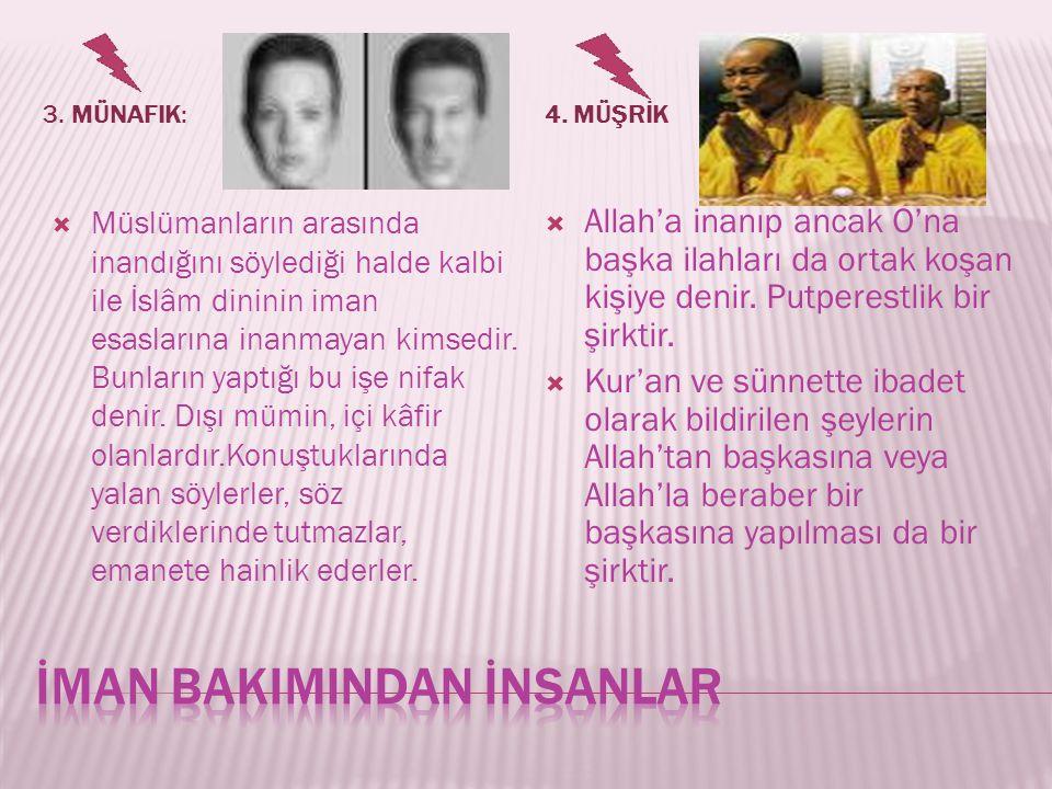3. MÜNAFIK:4. MÜŞRİK  Müslümanların arasında inandığını söylediği halde kalbi ile İslâm dininin iman esaslarına inanmayan kimsedir. Bunların yaptığı