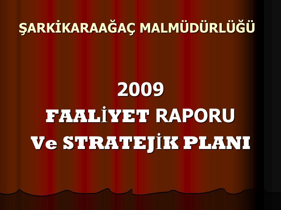 ŞARKİKARAAĞAÇ MALMÜDÜRLÜĞÜ 2009 FAAL İ YET RAPORU Ve STRATEJ İ K PLANI