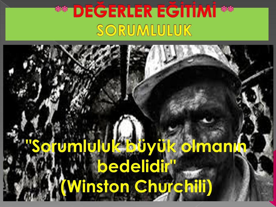 Sorumluluk büyük olmanın bedelidir (Winston Churchili)