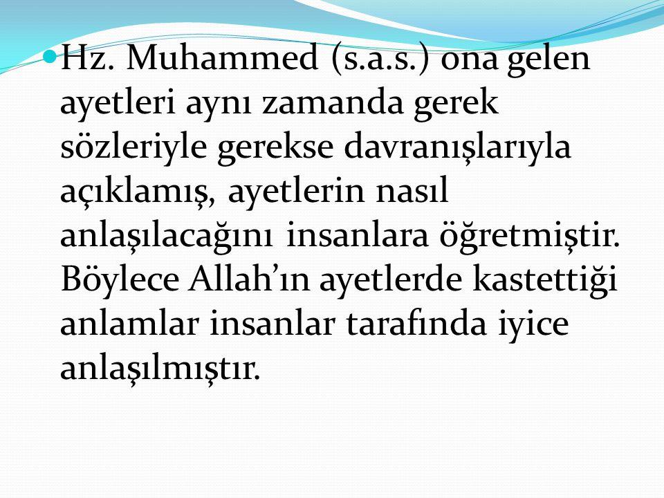 Hz. Muhammed (s.a.s.) ona gelen ayetleri aynı zamanda gerek sözleriyle gerekse davranışlarıyla açıklamış, ayetlerin nasıl anlaşılacağını insanlara öğr