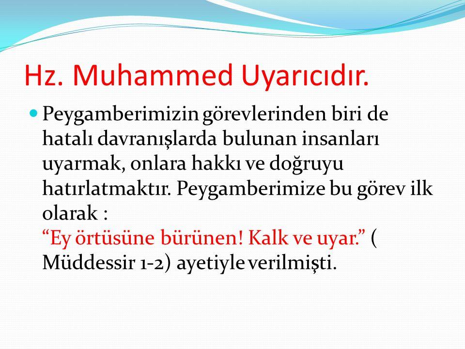 Hz. Muhammed Uyarıcıdır. Peygamberimizin görevlerinden biri de hatalı davranışlarda bulunan insanları uyarmak, onlara hakkı ve doğruyu hatırlatmaktır.