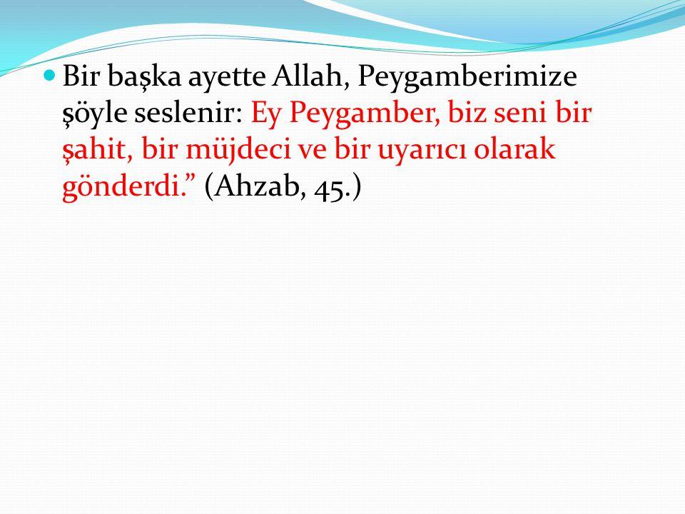 """Bir başka ayette Allah, Peygamberimize şöyle seslenir: Ey Peygamber, biz seni bir şahit, bir müjdeci ve bir uyarıcı olarak gönderdi."""" (Ahzab, 45.)"""
