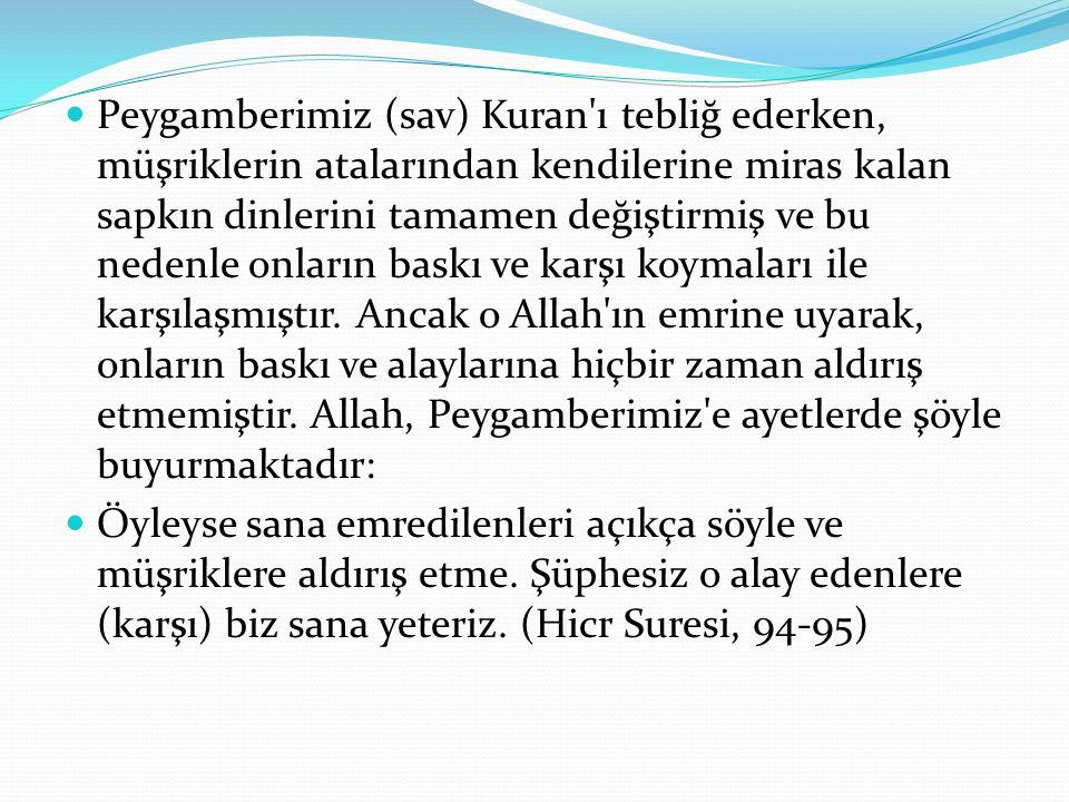 Peygamberimiz (sav) Kuran'ı tebliğ ederken, müşriklerin atalarından kendilerine miras kalan sapkın dinlerini tamamen değiştirmiş ve bu nedenle onların