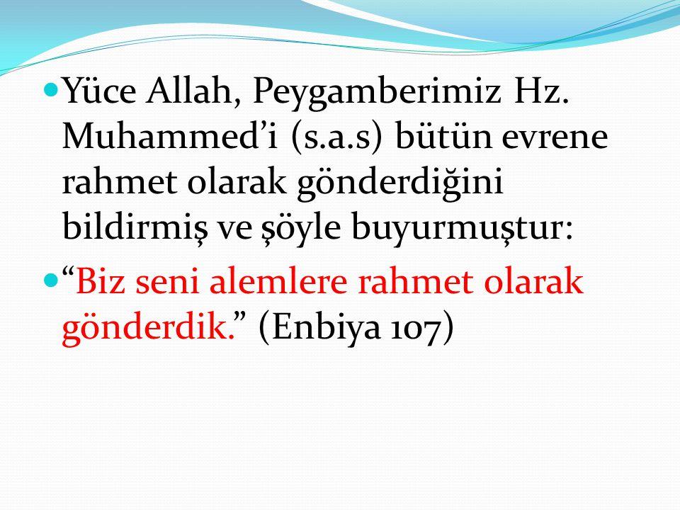 """Yüce Allah, Peygamberimiz Hz. Muhammed'i (s.a.s) bütün evrene rahmet olarak gönderdiğini bildirmiş ve şöyle buyurmuştur: """"Biz seni alemlere rahmet ola"""
