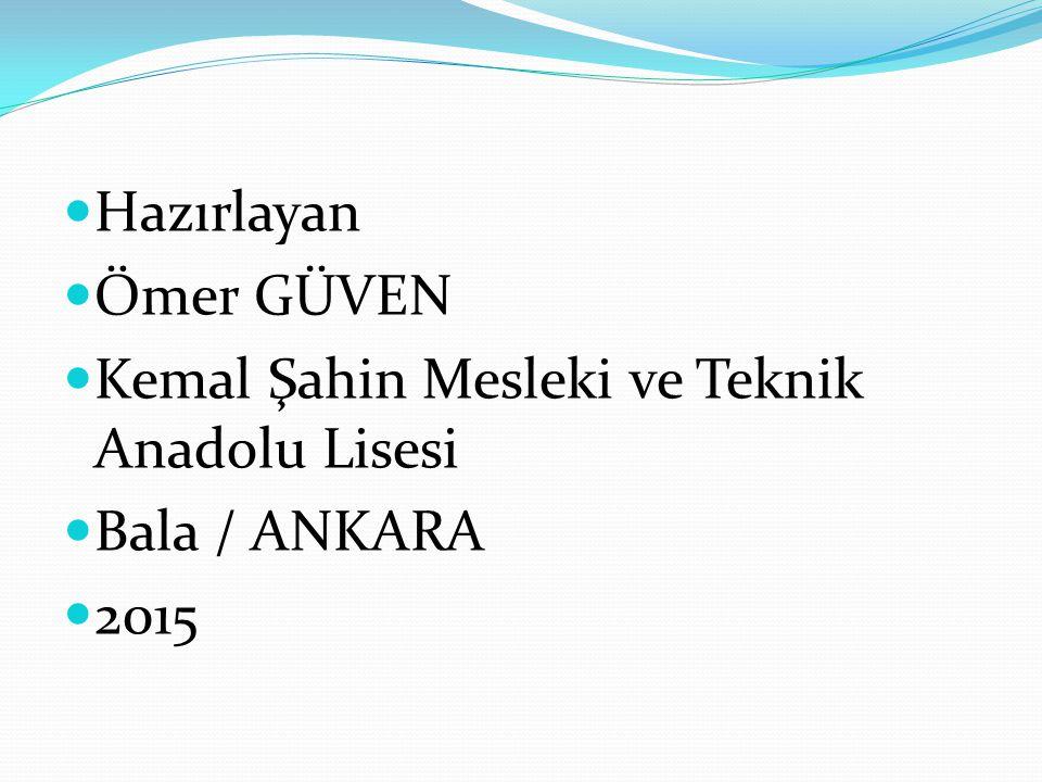 Hazırlayan Ömer GÜVEN Kemal Şahin Mesleki ve Teknik Anadolu Lisesi Bala / ANKARA 2015