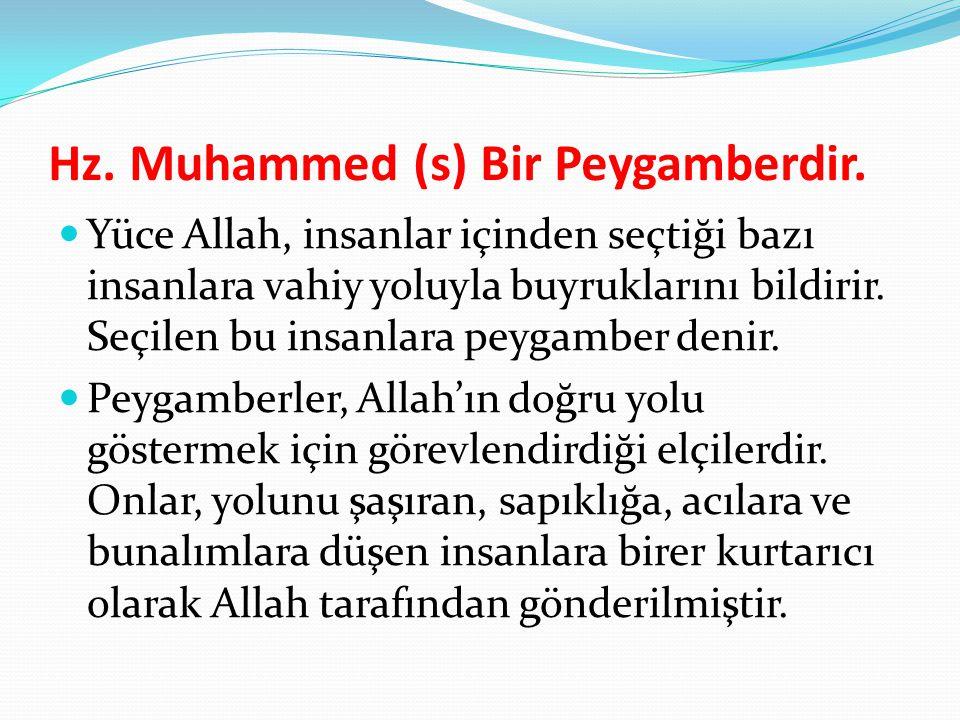 Hz. Muhammed (s) Bir Peygamberdir. Yüce Allah, insanlar içinden seçtiği bazı insanlara vahiy yoluyla buyruklarını bildirir. Seçilen bu insanlara peyga