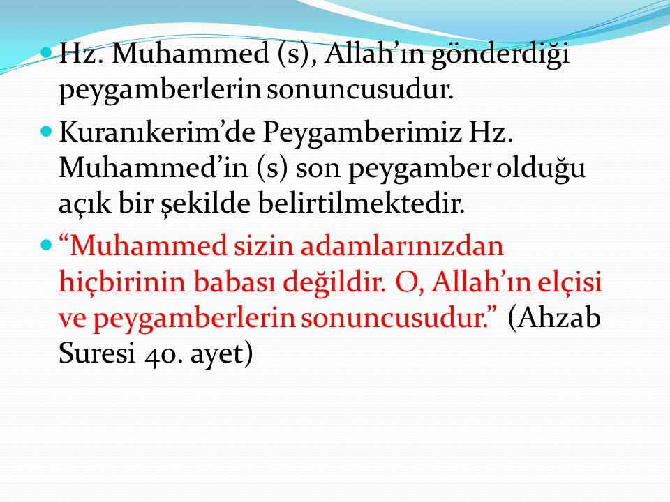 Hz. Muhammed (s), Allah'ın gönderdiği peygamberlerin sonuncusudur. Kuranıkerim'de Peygamberimiz Hz. Muhammed'in (s) son peygamber olduğu açık bir şeki