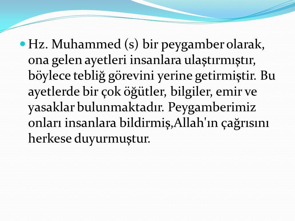 Hz. Muhammed (s) bir peygamber olarak, ona gelen ayetleri insanlara ulaştırmıştır, böylece tebliğ görevini yerine getirmiştir. Bu ayetlerde bir çok öğ