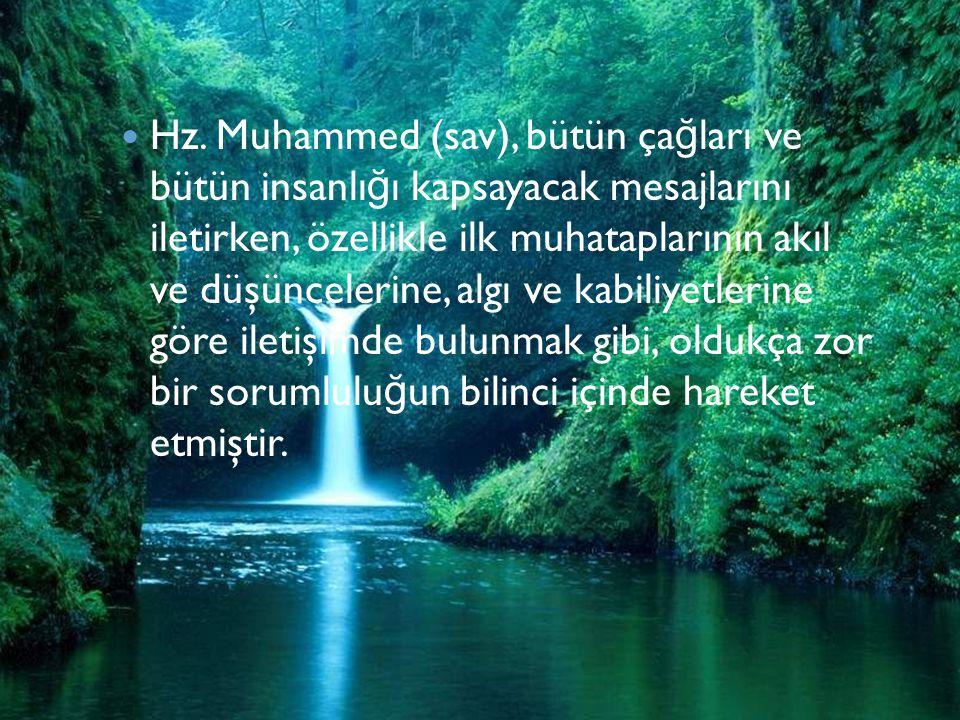 Hz. Muhammed (sav), bütün ça ğ ları ve bütün insanlı ğ ı kapsayacak mesajlarını iletirken, özellikle ilk muhataplarının akıl ve düşüncelerine, algı v