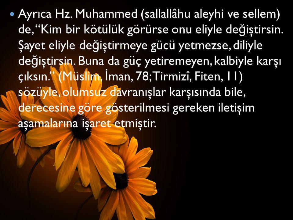 """Ayrıca Hz. Muhammed (sallallâhu aleyhi ve sellem) de, """"Kim bir kötülük görürse onu eliyle de ğ iştirsin. Şayet eliyle de ğ iştirmeye gücü yetmezse, di"""