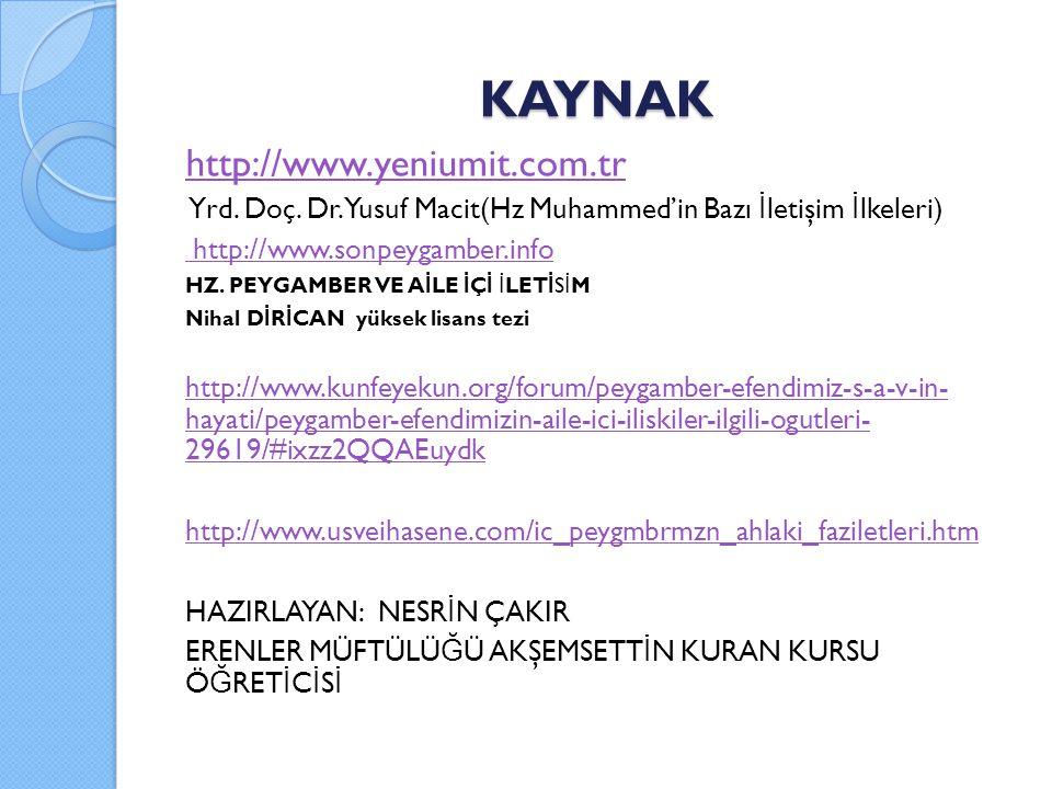 KAYNAK http://www.yeniumit.com.tr Yrd. Doç. Dr. Yusuf Macit(Hz Muhammed'in Bazı İ letişim İ lkeleri) http://www.sonpeygamber.info HZ. PEYGAMBER VE A İ