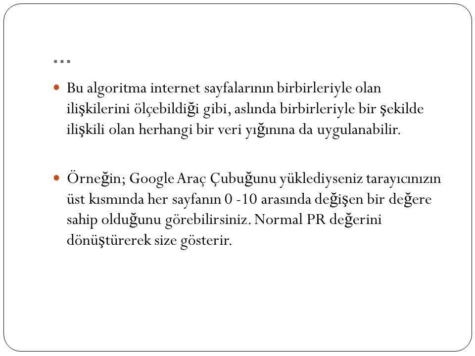 … Bu algoritma internet sayfalarının birbirleriyle olan ili ş kilerini ölçebildi ğ i gibi, aslında birbirleriyle bir ş ekilde ili ş kili olan herhangi bir veri yı ğ ınına da uygulanabilir.