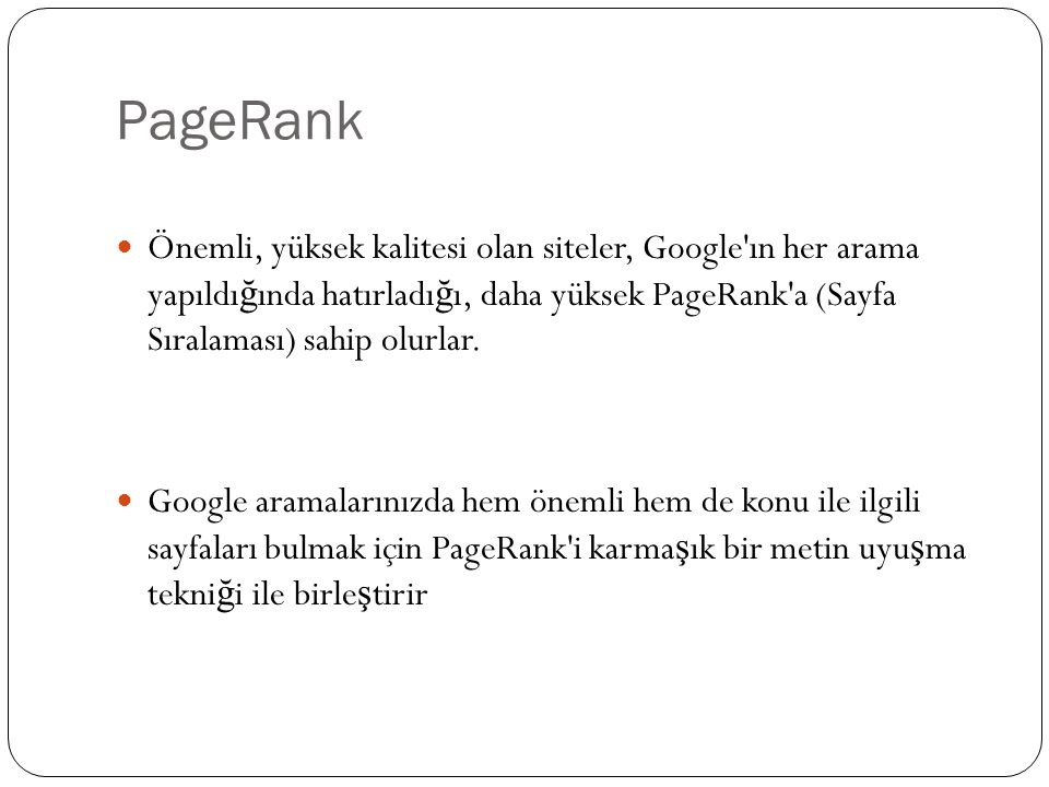 Google Metodu PageRank, tekrar tekrar uygulanan bir algoritma ile hesaplanır ve internetteki sayfaların normalle ş tirilmi ş link matrisinin öz vektörüne (eigenvector) kar ş ılık gelir.