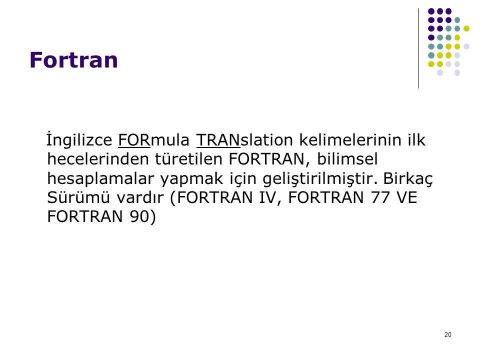 20 Fortran İngilizce FORmula TRANslation kelimelerinin ilk hecelerinden türetilen FORTRAN, bilimsel hesaplamalar yapmak için geliştirilmiştir. Birkaç