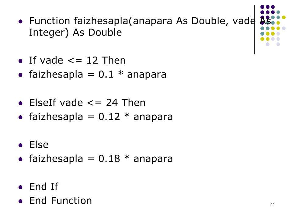 Function faizhesapla(anapara As Double, vade As Integer) As Double If vade <= 12 Then faizhesapla = 0.1 * anapara ElseIf vade <= 24 Then faizhesapla =