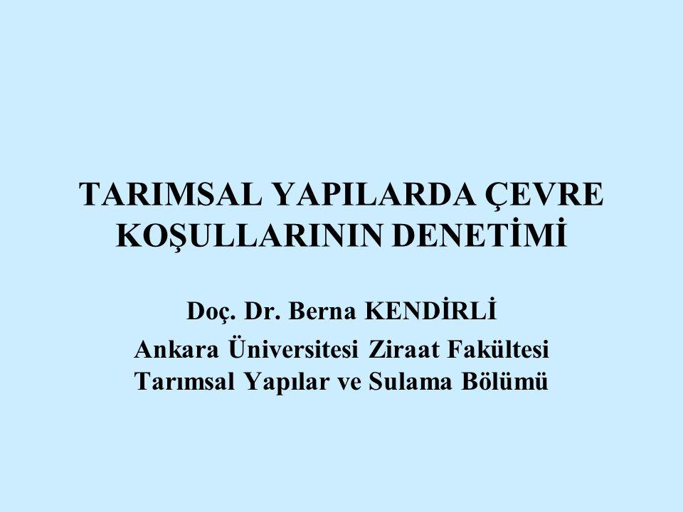 TARIMSAL YAPILARDA ÇEVRE KOŞULLARININ DENETİMİ Doç. Dr. Berna KENDİRLİ Ankara Üniversitesi Ziraat Fakültesi Tarımsal Yapılar ve Sulama Bölümü