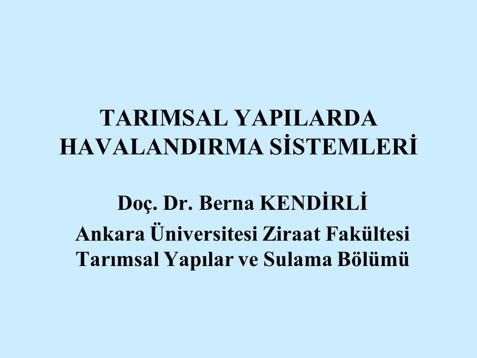 TARIMSAL YAPILARDA HAVALANDIRMA SİSTEMLERİ Doç. Dr. Berna KENDİRLİ Ankara Üniversitesi Ziraat Fakültesi Tarımsal Yapılar ve Sulama Bölümü