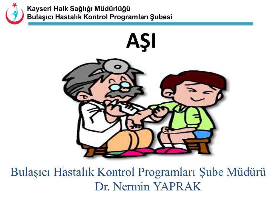AŞI Bulaşıcı Hastalık Kontrol Programları Şube Müdürü Dr. Nermin YAPRAK