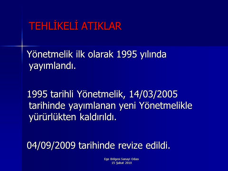 Ege Bölgesi Sanayi Odası 15 Şubat 2010 TEHLİKELİ ATIKLAR Yönetmelik ilk olarak 1995 yılında yayımlandı.