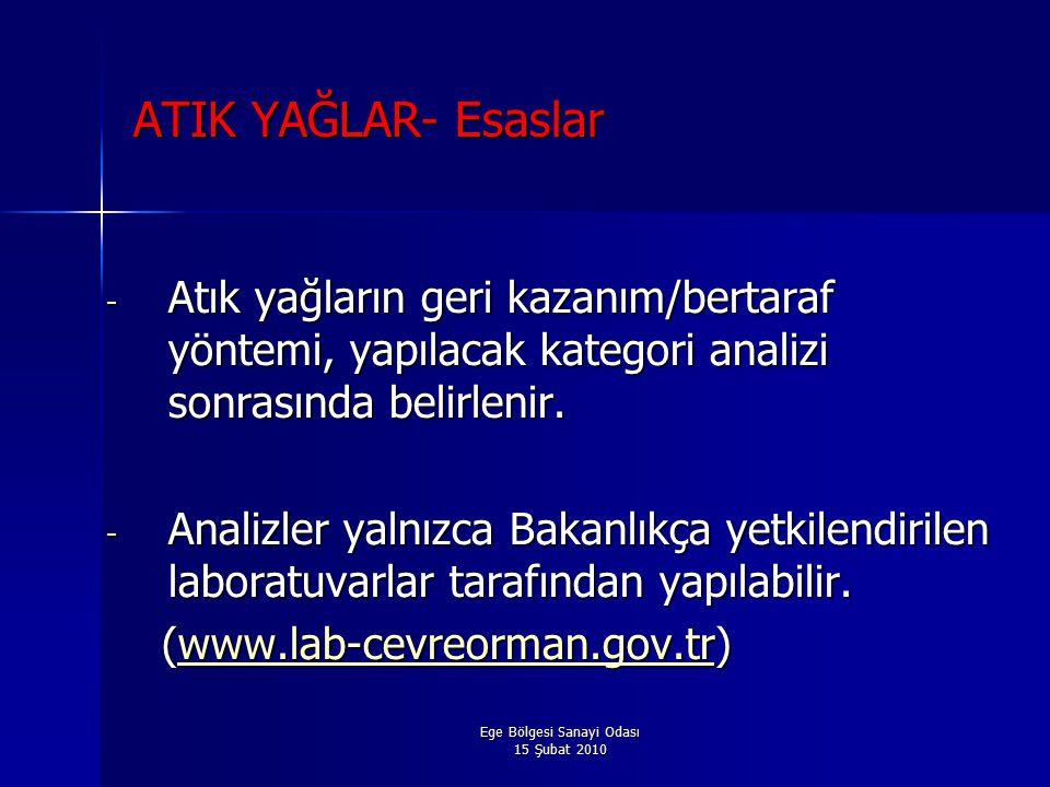 Ege Bölgesi Sanayi Odası 15 Şubat 2010 ATIK YAĞLAR- Esaslar - Atık yağların geri kazanım/bertaraf yöntemi, yapılacak kategori analizi sonrasında belirlenir.