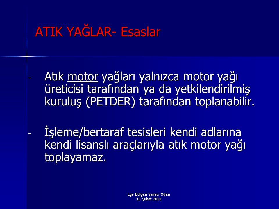 Ege Bölgesi Sanayi Odası 15 Şubat 2010 ATIK YAĞLAR- Esaslar - Atık motor yağları yalnızca motor yağı üreticisi tarafından ya da yetkilendirilmiş kuruluş (PETDER) tarafından toplanabilir.