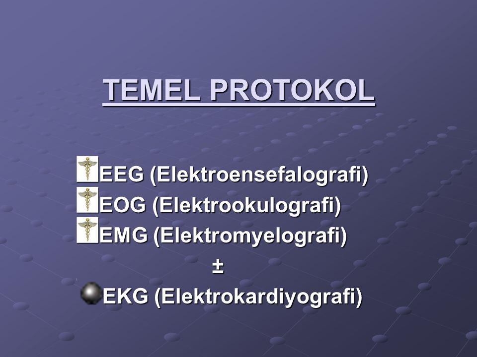 TEMEL PROTOKOL EEG (Elektroensefalografi) EOG (Elektrookulografi) EMG (Elektromyelografi) ± ± EKG (Elektrokardiyografi)