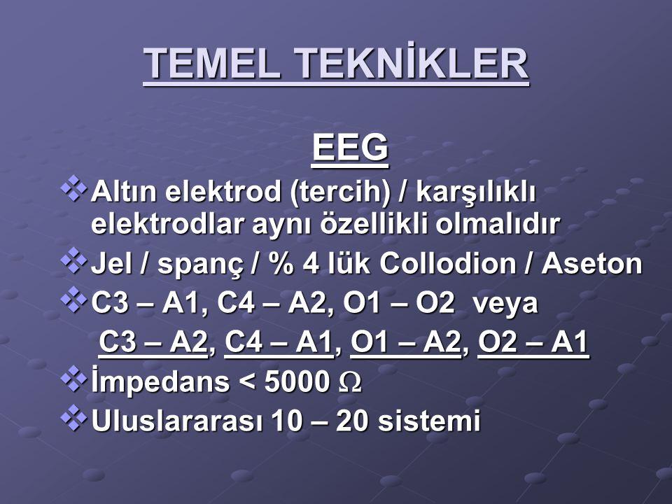 TEMEL TEKNİKLER EEG  Altın elektrod (tercih) / karşılıklı elektrodlar aynı özellikli olmalıdır  Jel / spanç / % 4 lük Collodion / Aseton  C3 – A1,