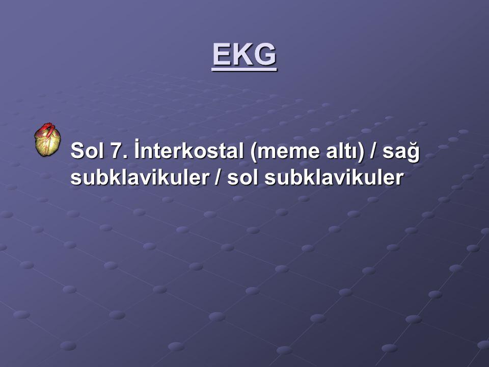 EKG Sol 7. İnterkostal (meme altı) / sağ subklavikuler / sol subklavikuler