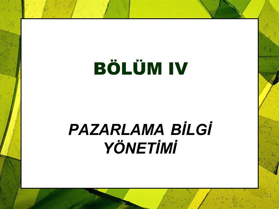 BÖLÜM IV PAZARLAMA BİLGİ YÖNETİMİ
