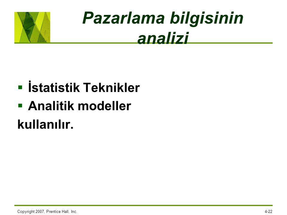 Pazarlama bilgisinin analizi  İstatistik Teknikler  Analitik modeller kullanılır. Copyright 2007, Prentice Hall, Inc.4-22