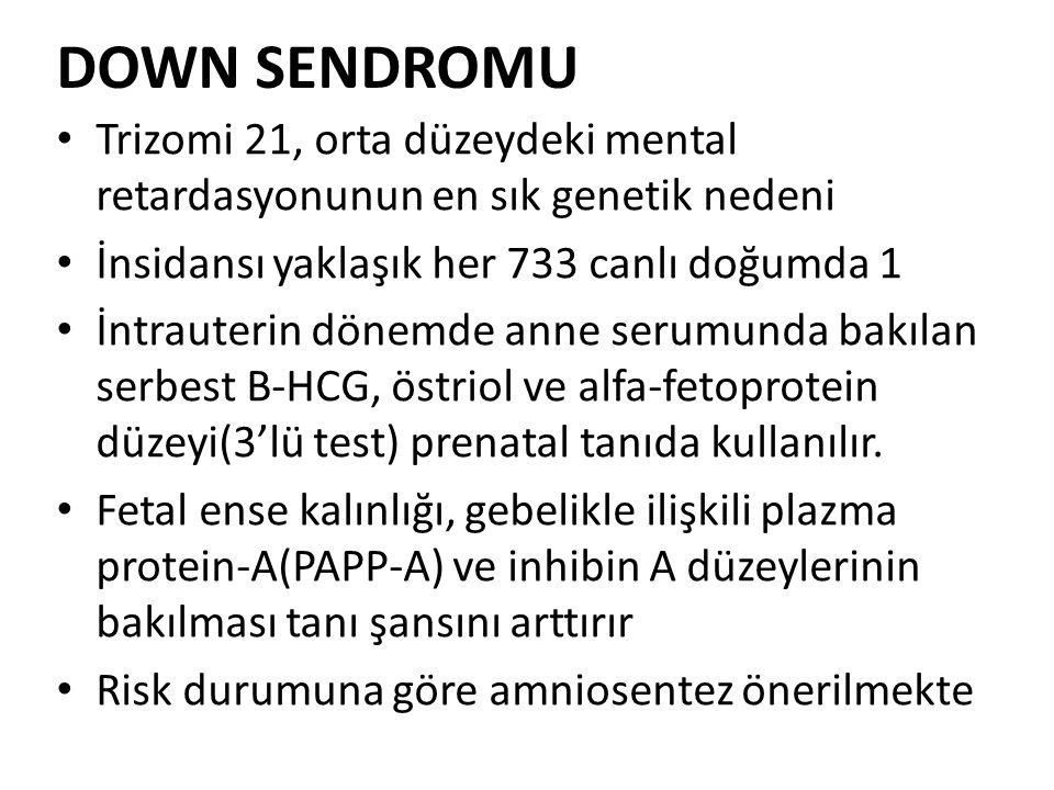 DOWN SENDROMU Trizomi 21, orta düzeydeki mental retardasyonunun en sık genetik nedeni İnsidansı yaklaşık her 733 canlı doğumda 1 İntrauterin dönemde a