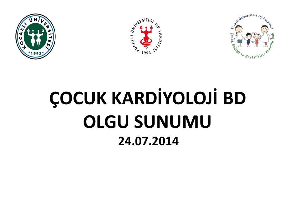 ÇOCUK KARDİYOLOJİ BD OLGU SUNUMU 24.07.2014