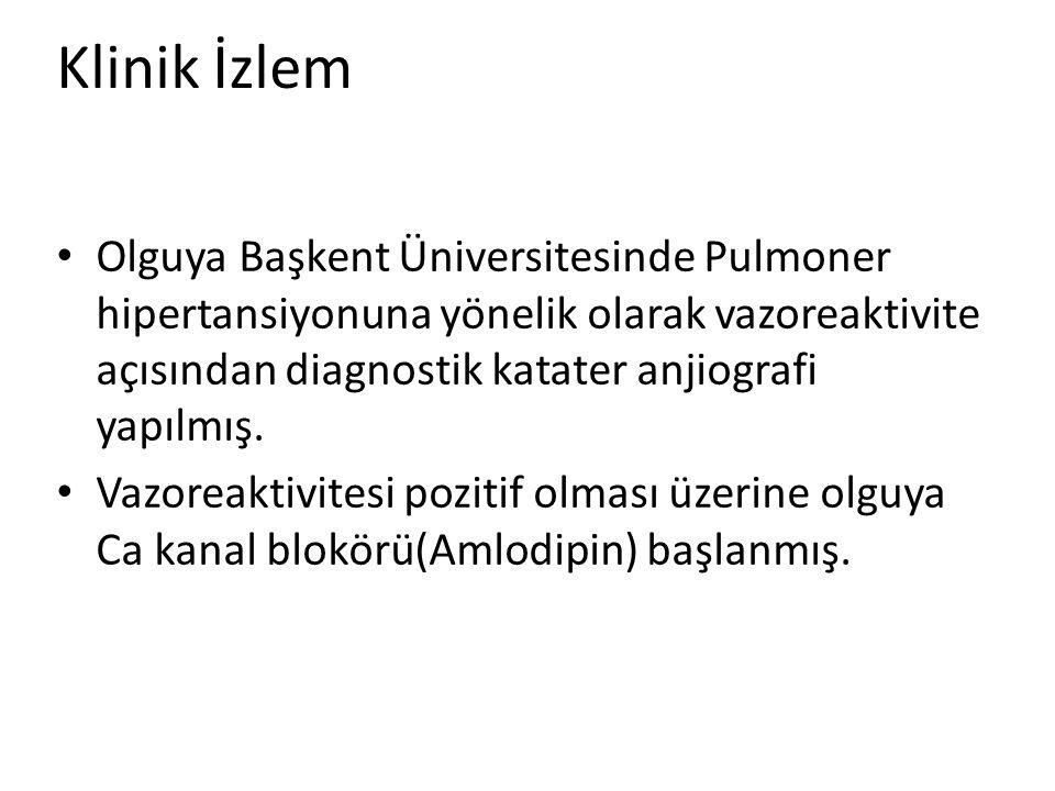 Klinik İzlem Olguya Başkent Üniversitesinde Pulmoner hipertansiyonuna yönelik olarak vazoreaktivite açısından diagnostik katater anjiografi yapılmış.