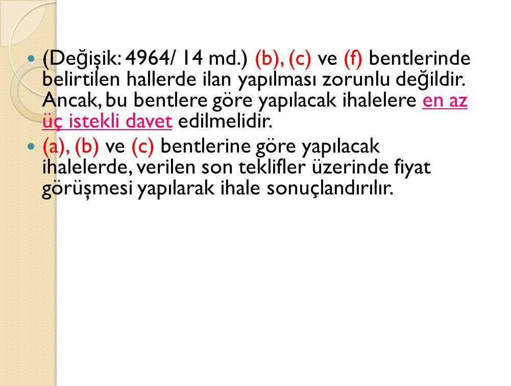 (De ğ işik: 4964/ 14 md.) (b), (c) ve (f) bentlerinde belirtilen hallerde ilan yapılması zorunlu de ğ ildir.