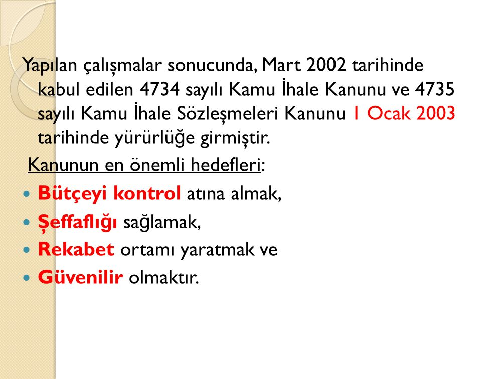 Yapılan çalışmalar sonucunda, Mart 2002 tarihinde kabul edilen 4734 sayılı Kamu İ hale Kanunu ve 4735 sayılı Kamu İ hale Sözleşmeleri Kanunu 1 Ocak 2003 tarihinde yürürlü ğ e girmiştir.