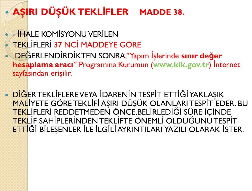 AŞIRI DÜŞÜK TEKL İ FLER MADDE 38.