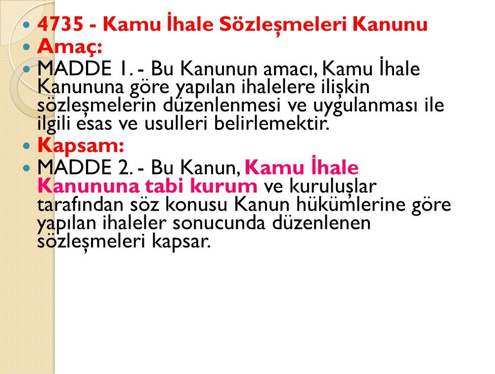 4735 - Kamu İ hale Sözleşmeleri Kanunu Amaç: MADDE 1.