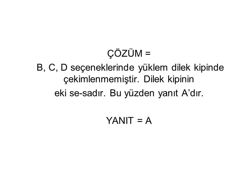 ÇÖZÜM = B, C, D seçeneklerinde yüklem dilek kipinde çekimlenmemiştir. Dilek kipinin eki se-sadır. Bu yüzden yanıt A'dır. YANIT = A