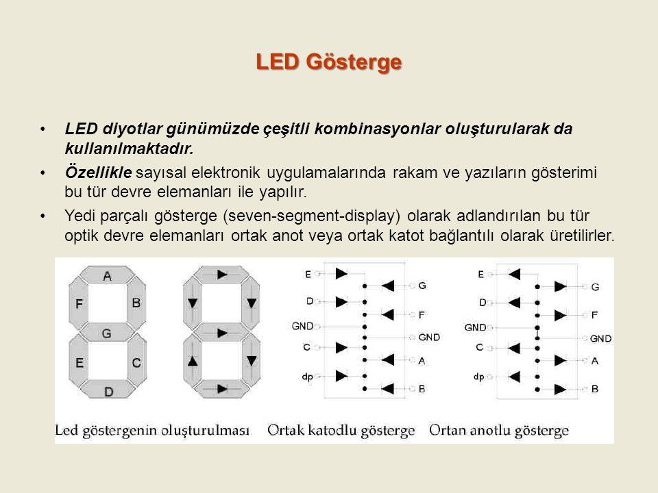 LED Gösterge LED diyotlar günümüzde çeşitli kombinasyonlar oluşturularak da kullanılmaktadır. Özellikle sayısal elektronik uygulamalarında rakam ve ya