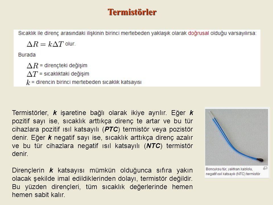 Termistörler Termistörler, k işaretine bağlı olarak ikiye ayrılır. Eğer k pozitif sayı ise, sıcaklık arttıkça direnç te artar ve bu tür cihazlara pozi