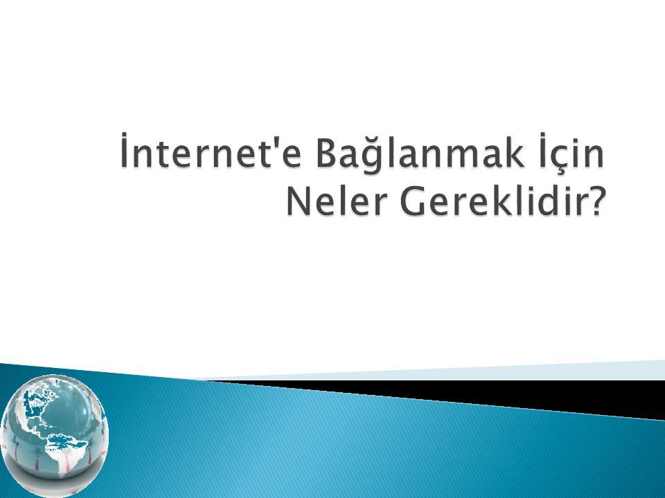  İnternet, birçok bilgisayar sistemini birbirine bağlayan, dünya çapına yayılmış olan bir iletişim ağıdır.