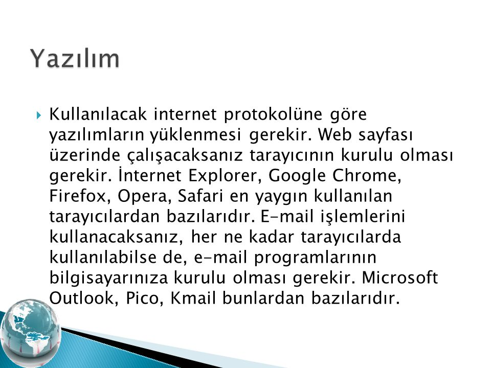  Kullanılacak internet protokolüne göre yazılımların yüklenmesi gerekir. Web sayfası üzerinde çalışacaksanız tarayıcının kurulu olması gerekir. İnter