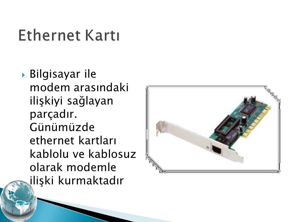  Bilgisayar ile modem arasındaki ilişkiyi sağlayan parçadır. Günümüzde ethernet kartları kablolu ve kablosuz olarak modemle ilişki kurmaktadır