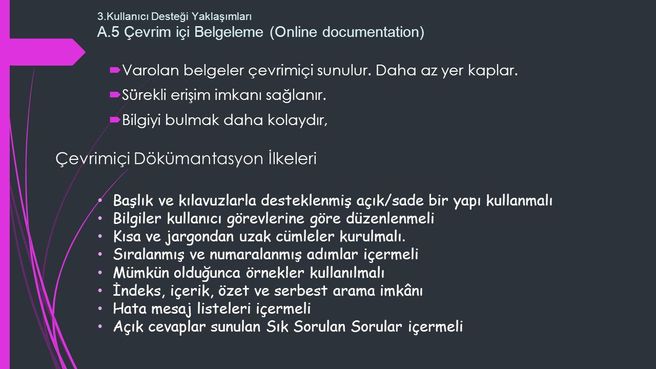 3.Kullanıcı Desteği Yaklaşımları A.5 Çevrim içi Belgeleme (Online documentation)  Varolan belgeler çevrimiçi sunulur.