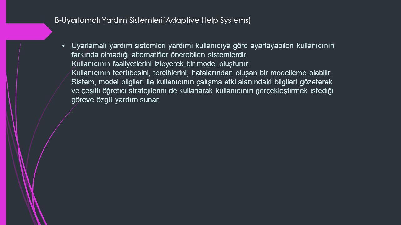 Uyarlamalı yardım sistemleri yardımı kullanıcıya göre ayarlayabilen kullanıcının farkında olmadığı alternatifler önerebilen sistemlerdir.